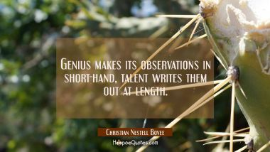 Genius makes its observations in short-hand, talent writes them out at length.