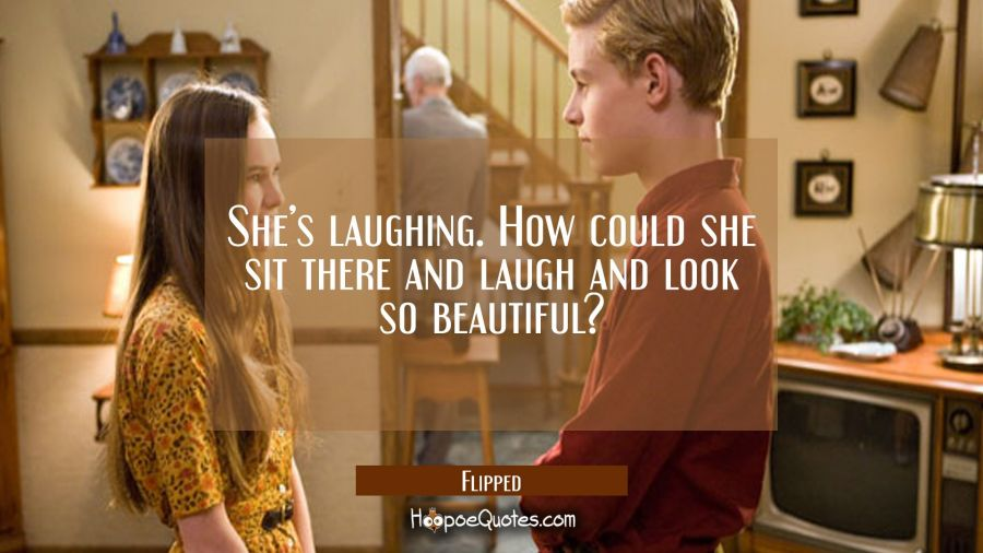 She's laughing. How could she sit there and laugh and look so beautiful? Movie Quotes Quotes