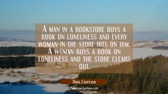 A man in a bookstore buys a book on loneliness and every woman in the store hits on him. A woman bu