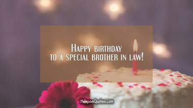 Happy birthday to a special brother in law! Quotes