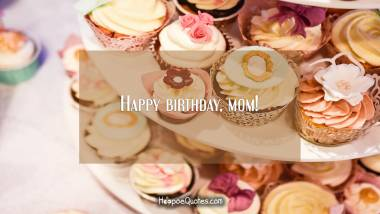 Happy birthday, mom! Quotes