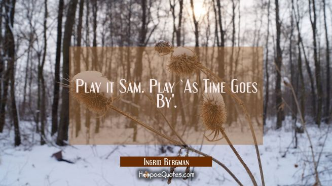 Play it Sam. Play `As Time Goes By'.