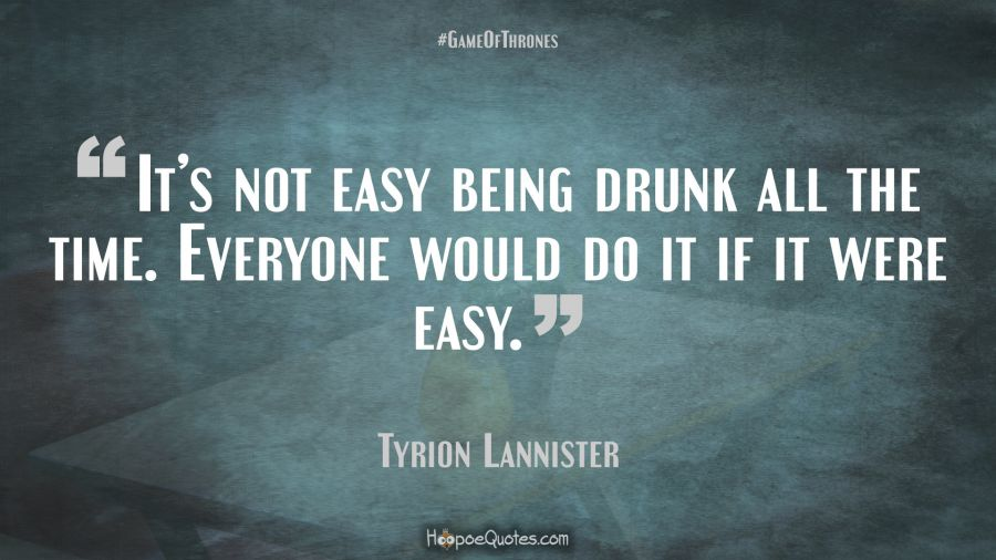 Its Not Easy Being Drunk All The Time Everyone Would Do It If It