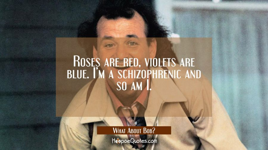 Roses are red, violets are blue. I'm a schizophrenic and so am I. Movie Quotes Quotes