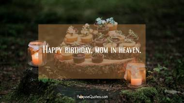Happy birthday, mom in heaven. Birthday Quotes