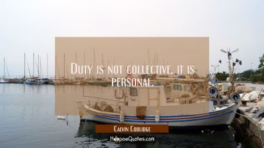 Duty is not collective, it is personal.