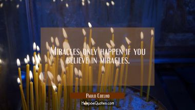 Miracles only happen if you believe in miracles. Paulo Coelho Quotes