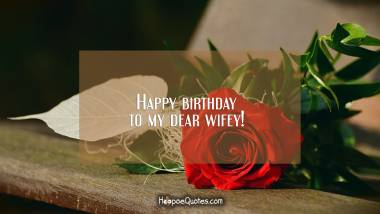 Happy birthday to my dear wifey! Quotes