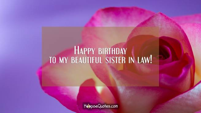 Happy Birthday To My Beautiful Sister In Law Hoopoequotes