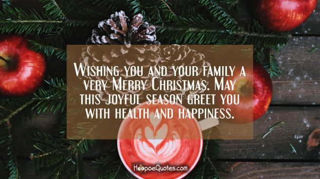Wishing you and your family a very Merry Christmas. May this joyful season greet you with health and happiness.