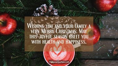 Wishing you and your family a very Merry Christmas. May this joyful season greet you with health and happiness. Christmas Quotes