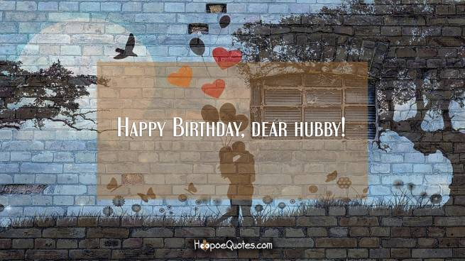 Happy Birthday, dear hubby!