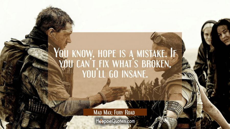 You know, hope is a mistake. If you can't fix what's broken, you'll go insane. Movie Quotes Quotes