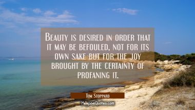 Beauty is desired in order that it may be befouled, not for its own sake but for the joy brought by