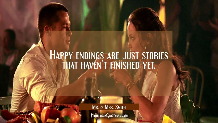 Happy endings are just stories that haven't finished yet. Movie Quotes Quotes