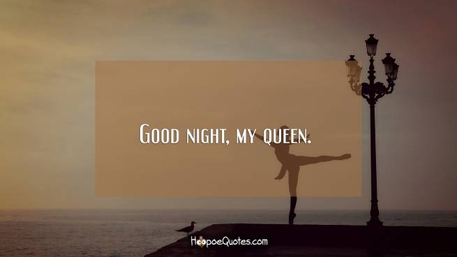 Good night, my queen.