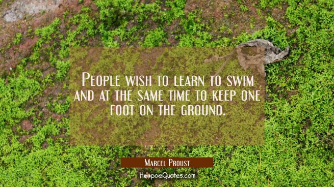 People wish to learn to swim and at the same time to keep one foot on the ground.