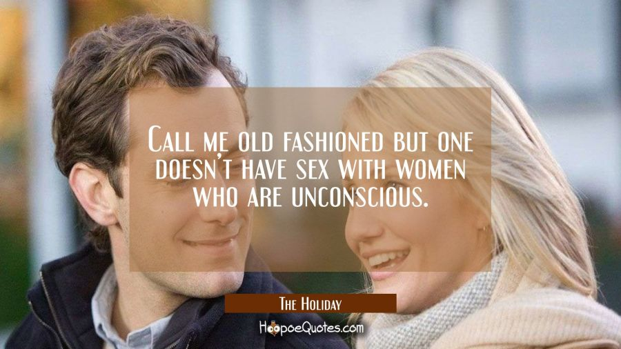 Call me old fashioned but one doesn't have sex with women who are unconscious. Movie Quotes Quotes