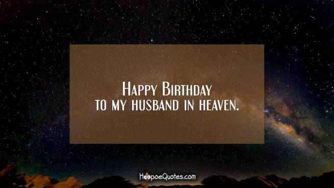 Happy Birthday to my husband in heaven.