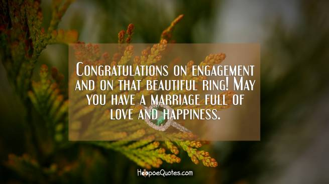 Congratulations on engagement and on that beautiful ring! May you have a marriage full of love and happiness.