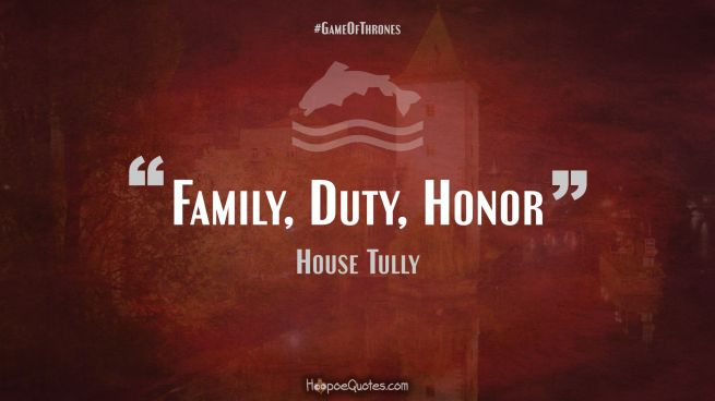 Family, Duty, Honor Game of Thrones Quotes