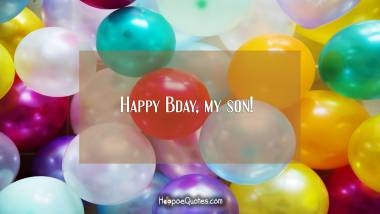Happy Bday, my son! Quotes