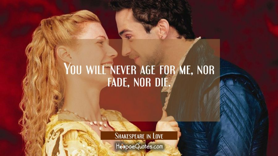 You will never age for me, nor fade, nor die. Movie Quotes Quotes