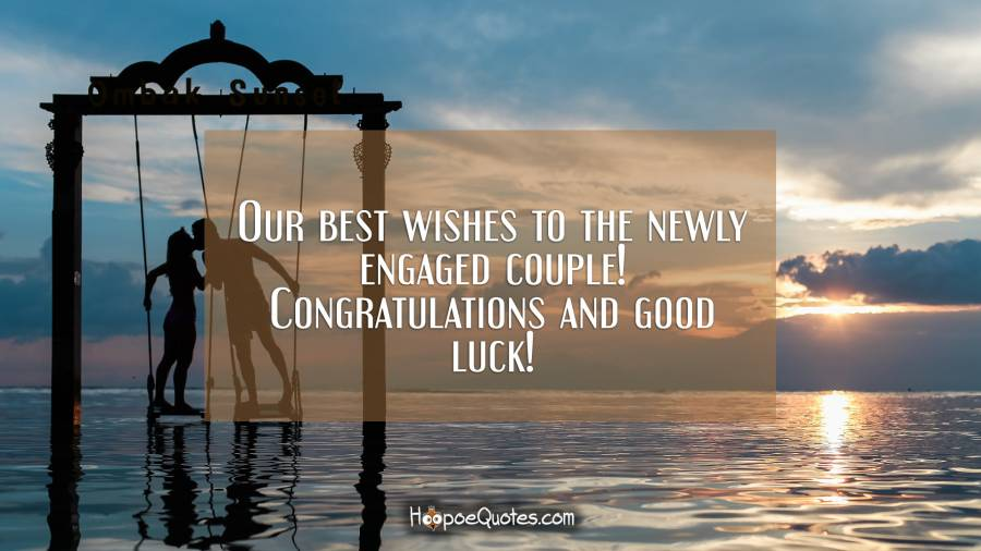 Our best wishes to the newly engaged couple! Congratulations and good luck! Engagement Quotes