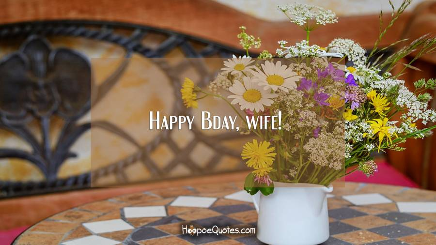 Happy Bday, wife! Birthday Quotes