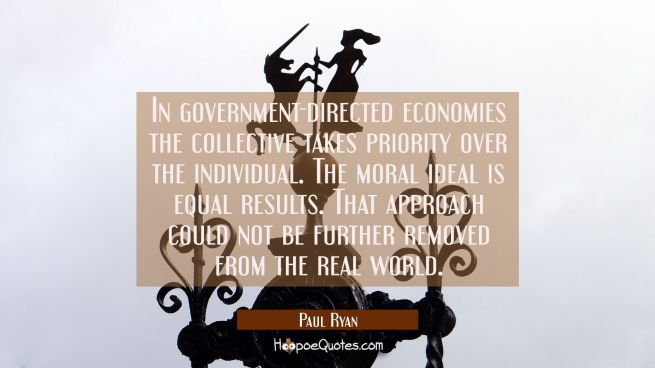 In government-directed economies the collective takes priority over the individual. The moral ideal