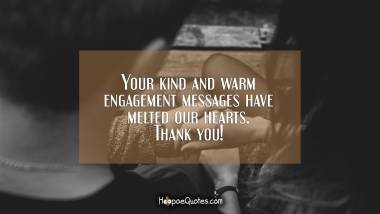 Your kind and warm engagement messages have melted our hearts. Thank you! Engagement Quotes
