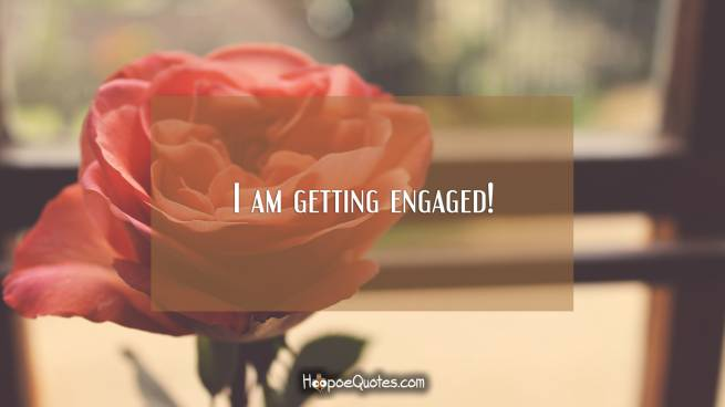 I am getting engaged!