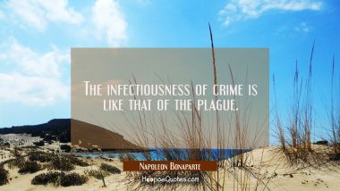 The infectiousness of crime is like that of the plague.
