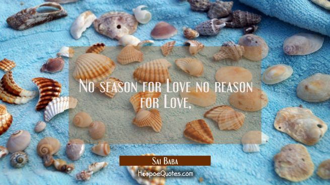 No season for Love no reason for Love,