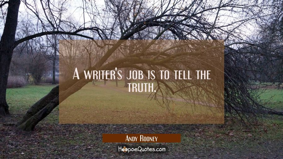 A Writers Job Is To Tell The Truth Hoopoequotes