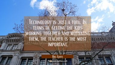 Technology is just a tool. In terms of getting the kids working together and motivating them the te