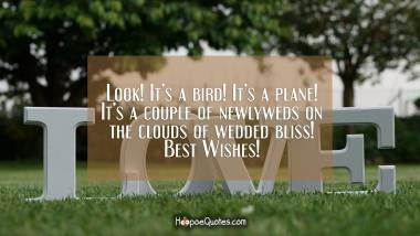 Look! It's a bird! It's a plane! It's a couple of newlyweds on the clouds of wedded bliss! Best Wishes! Wedding Quotes
