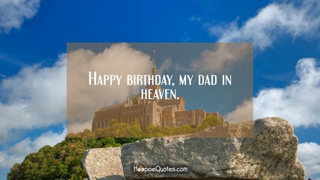Happy birthday, my dad in heaven.