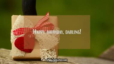 Happy birthday, darling! Quotes