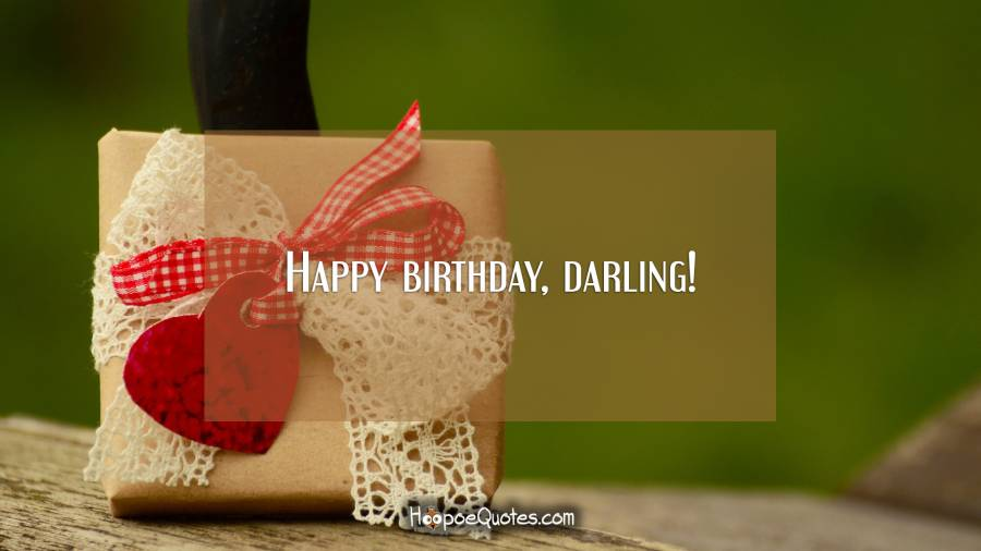 Happy birthday, darling! Birthday Quotes