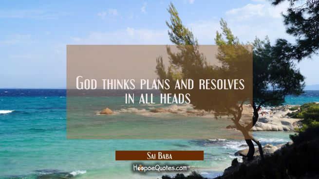 God thinks plans and resolves in all heads