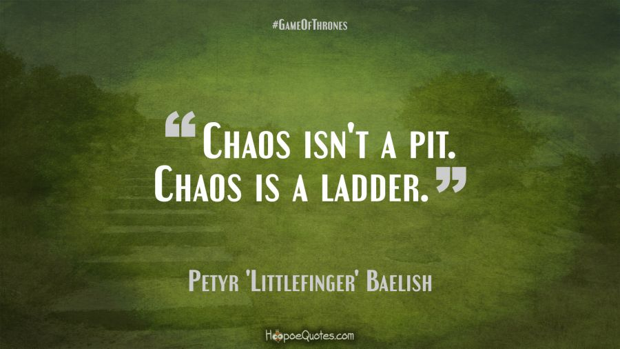 Chaos isn\'t a pit. Chaos is a ladder. - HoopoeQuotes