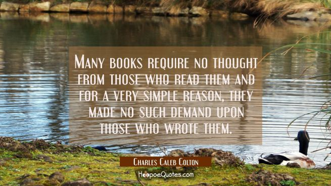 Many books require no thought from those who read them and for a very simple reason, they made no s
