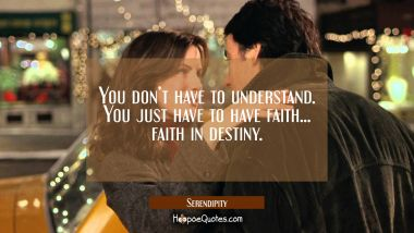 You don't have to understand. You just have to have faith... faith in destiny. Quotes