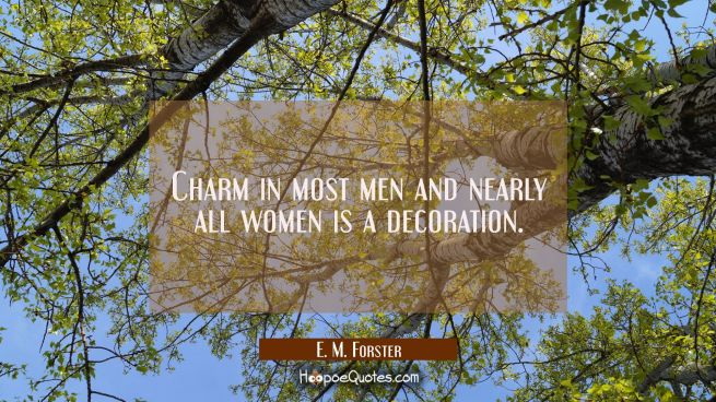 Charm in most men and nearly all women is a decoration.