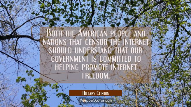 Both the American people and nations that censor the internet should understand that our government