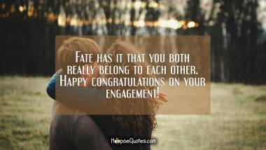 Fate has it that you both really belong to each other. Happy congratulations on your engagement! Engagement Quotes