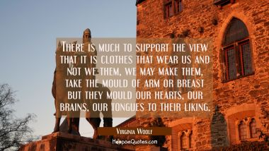 There is much to support the view that it is clothes that wear us and not we them, we may make them