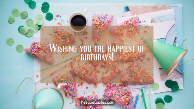 Wishing you the happiest of birthdays!
