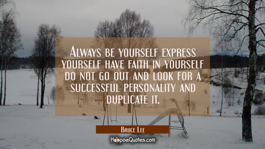 Always be yourself express yourself have faith in yourself do not go out and look for a successful Bruce Lee Quotes